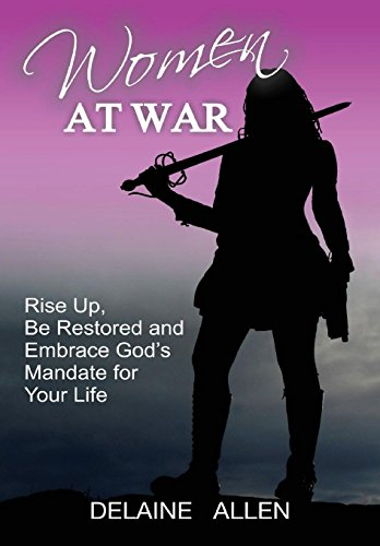 9781312944756: Women At War: Rise Up, Be Restored and Embrace God's Mandate for Your Life