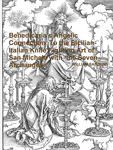 9781312945074: Benedicaria's Angelic Connection To the Sicilian-Italian Knife Fighting Art of San Michele with the Seven Archangels