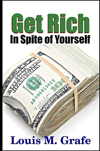 Get Rich in Spite of Yourself (Paperback): Louis M. Grafe