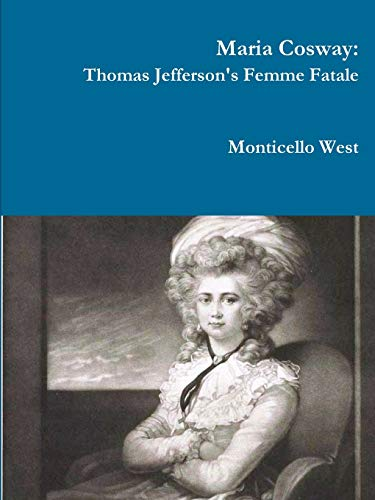 9781312955219: Maria Cosway: Thomas Jefferson's Femme Fatale or Failed Miniaturist Artist?