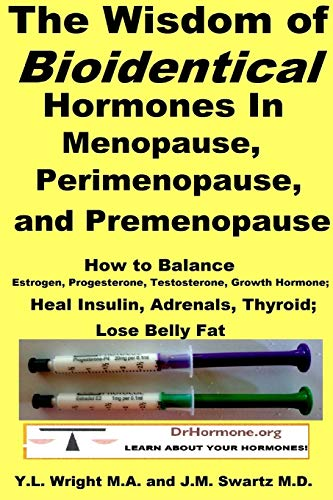 9781312956629: The Wisdom of Bioidentical Hormones In Menopause, Perimenopause, and Premenopause : How to Balance Estrogen, Progesterone, Testosterone, Growth Hormone; Heal Insulin, Adrenals, Thyroid; Lose Belly Fat