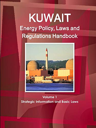 9781312958777: Kuwait Energy Policy, Laws and Regulations Handbook Volume 1 Strategic Information and Basic Laws (World Business and Investment Library)