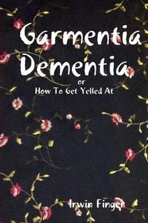 9781312962705: Garmentia Dementia or How To Get Yelled At