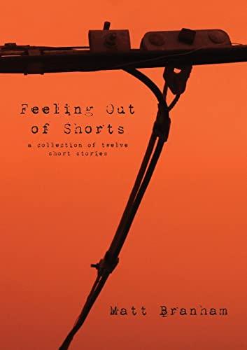 Feeling Out of Shorts: A Collection of Twelve Short Stories: Branham, Matt
