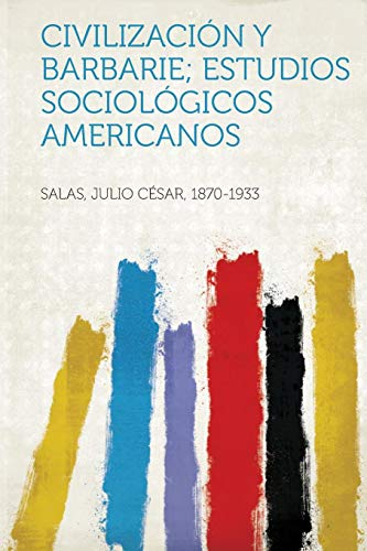 Civilizacion y Barbarie; Estudios Sociologicos Americanos (Paperback): Salas Julio Cesar
