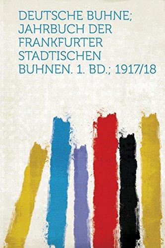 9781313205375: Deutsche Buhne; Jahrbuch Der Frankfurter Stadtischen Buhnen. 1. Bd.; 1917/18