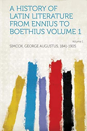 A History of Latin Literature from Ennius to Boethius Volume 1: 1841-1905, Simcox George Augustus