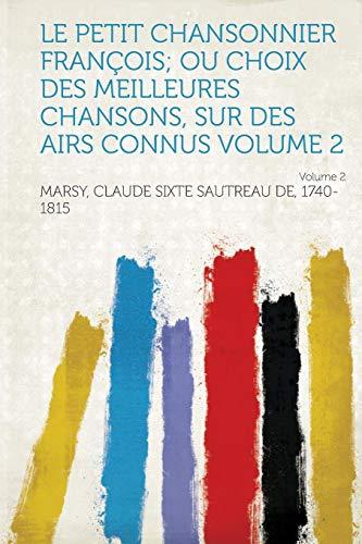 9781313322379: Le Petit Chansonnier Francois; Ou Choix Des Meilleures Chansons, Sur Des Airs Connus Volume 2