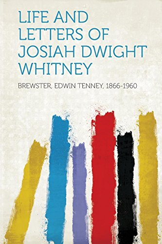 Life and Letters of Josiah Dwight Whitney: Brewster Edwin Tenney 1866-1960