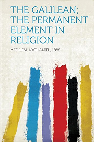 The Galilean; The Permanent Element in Religion: Micklem Nathaniel 1888-