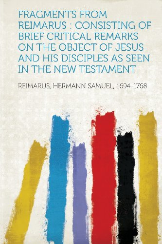 9781313818681: Fragments from Reimarus: Consisting of Brief Critical Remarks on the Object of Jesus and His Disciples as Seen in the New Testament