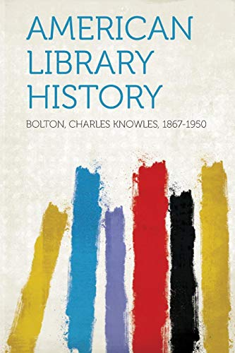 American Library History (Paperback): Bolton Charles Knowles