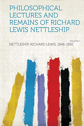 9781314251869: Philosophical Lectures and Remains of Richard Lewis Nettleship Volume 1