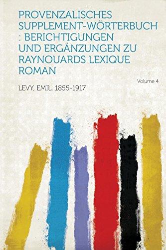 9781314282986: Provenzalisches Supplement-Worterbuch: Berichtigungen Und Erganzungen Zu Raynouards Lexique Roman Volume 4 (German Edition)