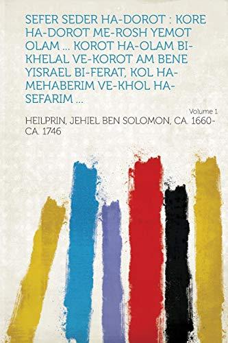 9781314374124: Sefer Seder Ha-Dorot: Kore Ha-Dorot Me-Rosh Yemot Olam Korot Ha-Olam Bi-Khelal Ve-Korot Am Bene Yisrael Bi-Ferat, Kol Ha-Mehaberim Ve-Khol Ha-Sefarim Volume 1 (Hebrew Edition)