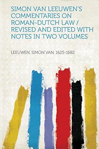 Simon Van Leeuwen s Commentaries on Roman-Dutch