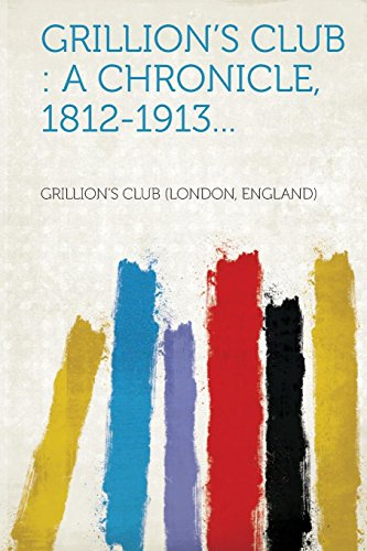 Grillion's Club: A Chronicle, 1812-1913...