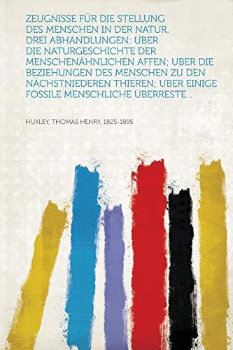 9781314784992: Zeugnisse für die stellung des menschen in der natur. Drei abhandlungen: Uber die naturgeschichte der menschenähnlichen affen; Uber die beziehungen ... menschliche überreste... (German Edition)