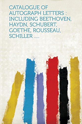 9781314857788: Catalogue of Autograph Letters: Including Beethoven, Haydn, Schubert, Goethe, Rousseau, Schiller .....