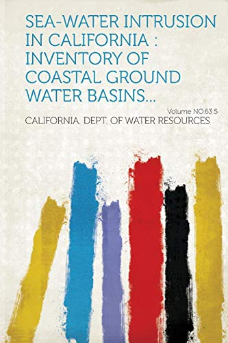 Sea-Water Intrusion in California: Inventory of Coastal Ground Water Basins... Volume No.63:5