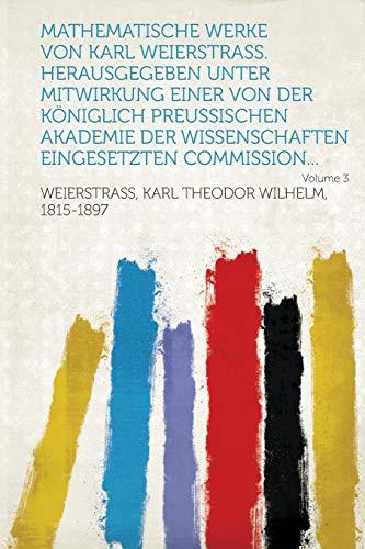 9781314975246: Mathematische Werke von Karl Weierstrass. Herausgegeben unter Mitwirkung einer von der Königlich preussischen Akademie der Wissenschaften eingesetzten Commission... Volume 3 (German Edition)
