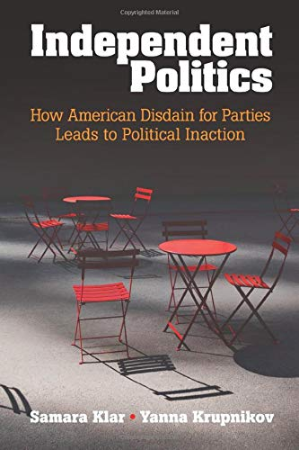 9781316500637: Independent Politics: How American Disdain for Parties Leads to Political Inaction