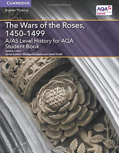 A/AS Level History for AQA the Wars of the Roses, 1450-1499 Student Book: Lutkin, Jessica