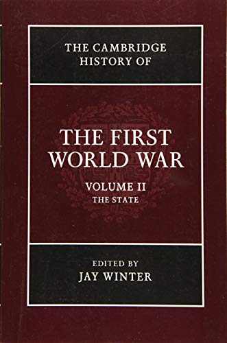 Cambridge History of the First World War: Volume 2, the State (Paperback): Jay Winter
