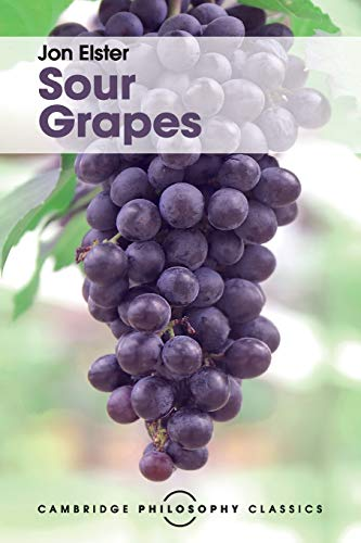 9781316507001: Sour Grapes: Studies in the Subversion of Rationality (Cambridge Philosophy Classics)