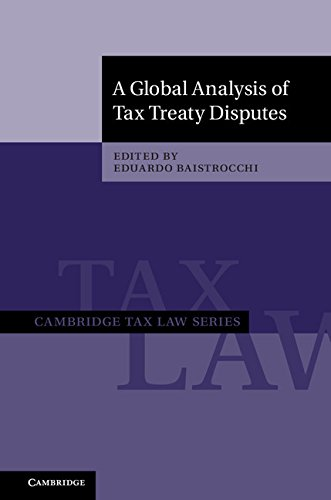 A Global Analysis of Tax Treaty Disputes 2 Volume Hardback Set (Cambridge Tax Law Series)