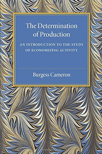 The Determination of Production: An Introduction to the Study of Economizing Activity: Burgess ...
