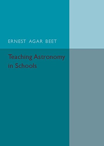 Teaching Astronomy in Schools (Paperback): Ernest Agar Beet