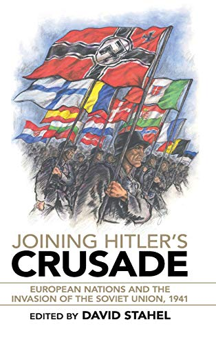 Joining Hitler's Crusade: European Nations and the Invasion of the Soviet Union, 1941: David ...