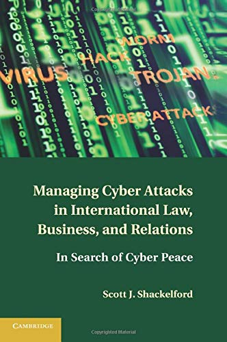 9781316600122: Managing Cyber Attacks in International Law, Business, and Relations: In Search of Cyber Peace