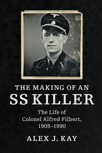 9781316601426: The Making of an SS Killer: The Life of Colonel Alfred Filbert, 1905-1990