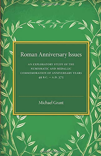 9781316603697: Roman Anniversary Issues: An Exploratory Study of the Numismatic and Medallic Commemoration of Anniversary Years, 49 BC-AD 375