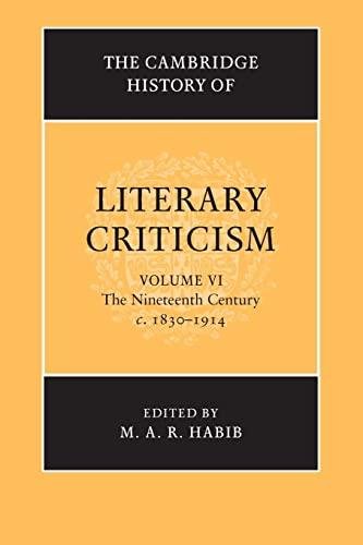The Cambridge History of Literary Criticism: Volume 6, The Nineteenth Century, c.1830-1914: M. A. R...