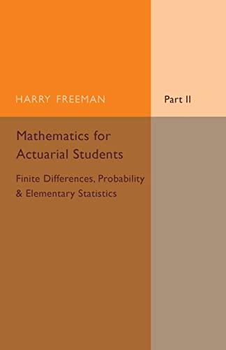 Mathematics for Actuarial Students, Part 2, Finite: Harry Freeman