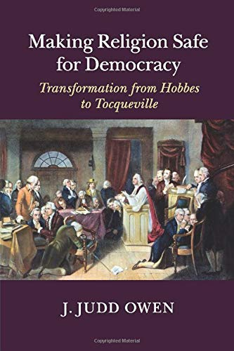 9781316609316: Making Religion Safe for Democracy: Transformation from Hobbes to Tocqueville
