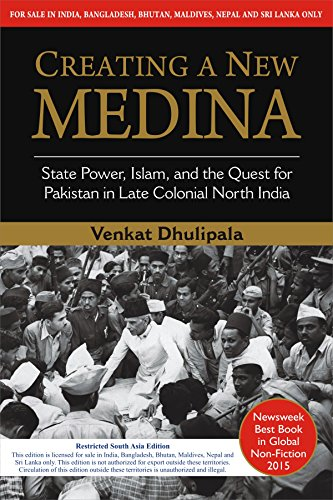 Creating a New Medina: State Power, Islam,: Venkat Dhulipala