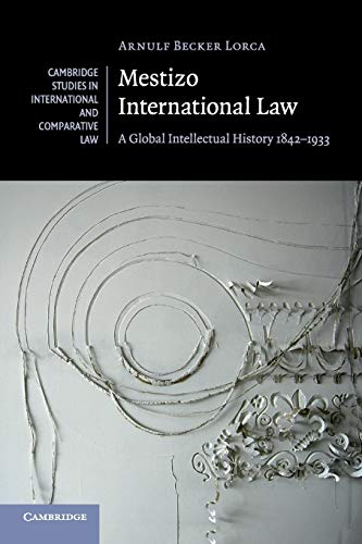 9781316618509: Mestizo International Law: A Global Intellectual History 1842-1933 (Cambridge Studies in International and Comparative Law)
