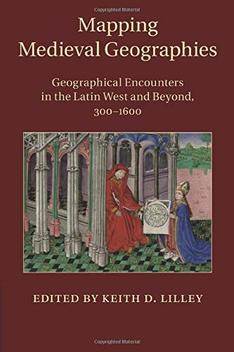 9781316620274: Mapping Medieval Geographies: Geographical Encounters in the Latin West and Beyond, 300-1600