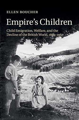 9781316620304: Empire's Children: Child Emigration, Welfare, and the Decline of the British World, 1869-1967