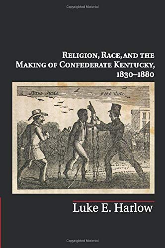 9781316620649: Religion, Race, and the Making of Confederate Kentucky, 1830-1880 (Cambridge Studies on the American South)
