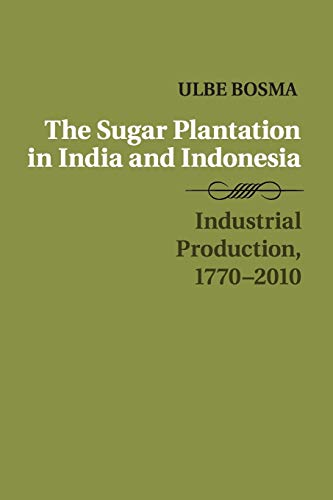9781316621165: The Sugar Plantation in India and Indonesia: Industrial Production, 1770–2010 (Studies in Comparative World History)