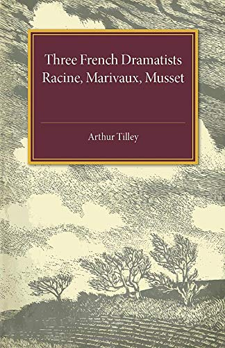 Three French Dramatists: Racine, Marivaux, Musset (Paperback): Arthur Augustus Tilley