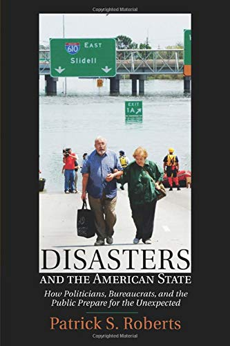 9781316631201: Disasters and the American State: How Politicians, Bureaucrats, and the Public Prepare for the Unexpected