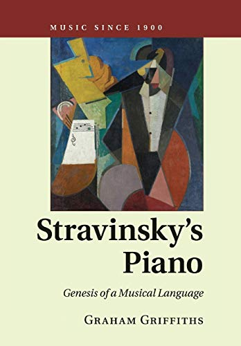 9781316632178: Stravinsky's Piano: Genesis of a Musical Language (Music since 1900)