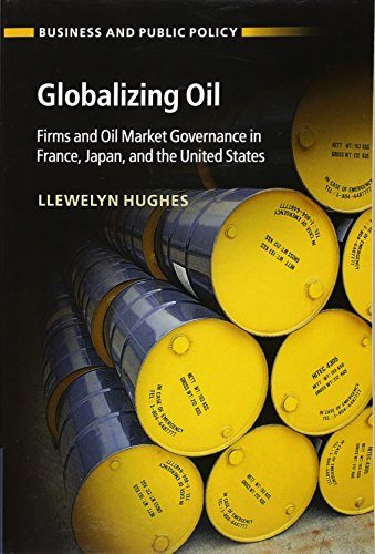 9781316633052: Globalizing Oil: Firms and Oil Market Governance in France, Japan, and the United States (Business and Public Policy)