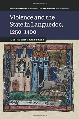 9781316635056: Violence and the State in Languedoc, 1250-1400 (Cambridge Studies in Medieval Life and Thought: Fourth Series)